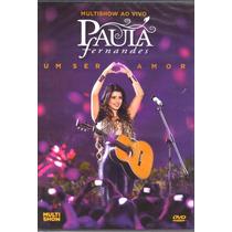 Dvd Paula Fernandes Um Ser Amor Multishow Original Lacrado