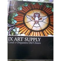 Cd Ix Art Supply ,coral E Orquestra Del Chiaro