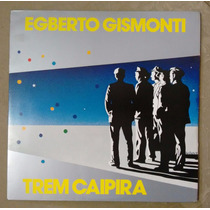 Lp Egberto Gismonti - Trem Caipira 1985 C/ Encarte