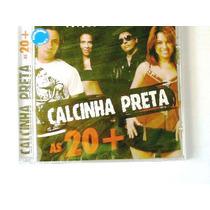 Cd Banda Calcinha Preta - As 20+ - Original-lacrado(cdlandia