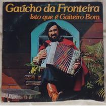 Lp - (012) - Gaúcho-gaúcho Da Fronteira Isto É Gaiteiro Bom