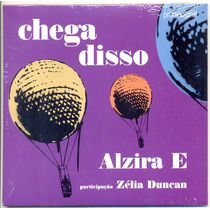 Cd Alzira E Espíndola - Chega Disso - 2009 - Zélia Duncan
