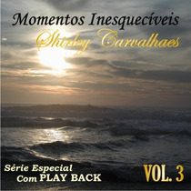 Shirley Carvalhaes - Momentos Inesquecíveis C/ Playback Vol3