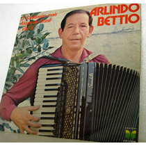 Vinil / Lp - Arlindo Bettio - A Sanfona Mais Alegre Do Brasi