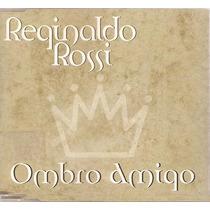 Cd Reginaldo Rossi - Ombro Amigo ( Single ) Sony 2000