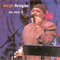 Cd Jorge Aragão - Ao Vivo 3 - Lacrado Frete Gratis