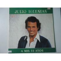 Disco Vinil Lp Julio Iglesias A Mis 33 Anos Lindoooooooooooo