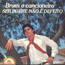 Brum, O Cancioneiro Compacto Vinil Ser Pobre Não É Defeito
