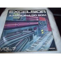 Lp - Excelsior - A Máquina Do Som, Vol 7 - (e3)