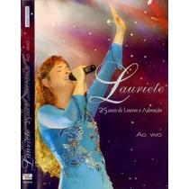 Dvd Lauriete - 25 Anos De Louvor E Adoração / Ao Vivo.