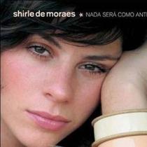 Cd Shirle De Moraes - Nada Será Como Antes - Novo Lacrado***