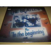 Lp Vinil The Beatles - In The Beginning / Novo - Raridade!!!
