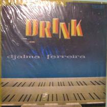 Djalma Ferreira E Órgão - Dançando No Drink - Lpp-3004