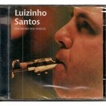 Cd - Luizinho Santos - Encontro Dos Ventos - Lacrado
