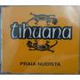 Tihuana Cd Single Praia Nudista Nacional Usado 2000
