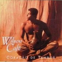 Cd : Wilson Café - Coração De Tambor ( 1997 )
