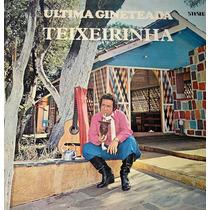 Vinil/lp - Teixeirinha - Ultima Gineteada - 1976