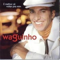 Cd - Waguinho - E Melhor Ce Voltar Pra Mim - Frete Gratis