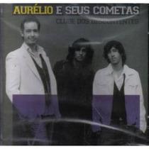 Cd : Aurélio E Seus Cometas - Clube Dos - Frete Gratis