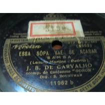 78 Rpm J. B. De Carvalho-esta Noite Sonho Esta Sopa Vae Se