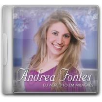 Andrea Fontes - Eu Acredito Em Milagres *lançamento*-cd- Mk