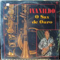 Lp Vinil - Ivanildo - O Sax De Ouro - Recordando O Passado