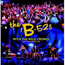 Cd The B-52`s With The Wild Crowd! Live In Athens - Novo