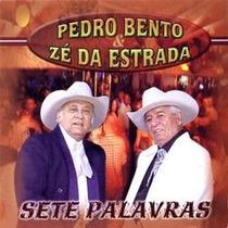 Cd Pedro Bento E Zé Da Estrada Sete Palavras - Frete Gratis