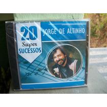 Jorge De Altinho 20 Super Sucesso Cd Novo Lacrado !