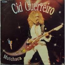 Lp.cid Guerreiro Mutchaca(frete Grátis)