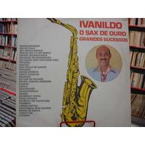 Vinil / Lp - Ivanildo - Sax De Ouro Grandes Sucessos - 1987