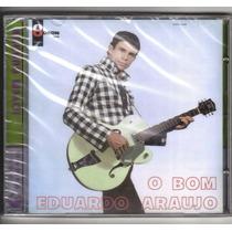 Cd Original Lacrado - Eduardo Araujo - O Bom - Jovem Guarda