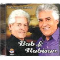 Cd Bob & Robison A Paz Que Eu Sonhava - Gospel