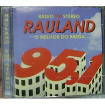 Cd Radio Rauland / O Melhor Do Brega - Frete Gratis