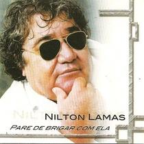 Cd Nilton Lamas - Pare De Brigar Com Ela - Frete Gratis