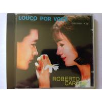Cd Roberto Carlos Louco Por Você (original E Lacrado)