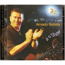 Cd Duplo Amado Batista - É O Show - Novo***