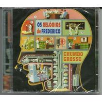 Cd Os Relógios De Frederico - Chumbo Grosso Lacrado