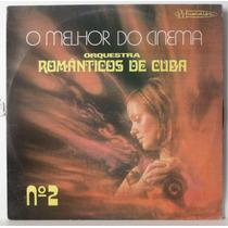 Lp Orquestra Românticos De Cuba - O Melhor Do Cinema Vol 2 -