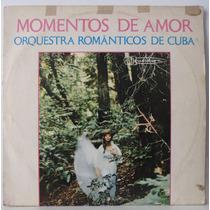 Lp Orquestra Românticos De Cuba - Momentos De Amor - Musidis