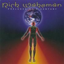 Cd Rick Wakeman Preludes To A Century [eua] Novo Lacrado