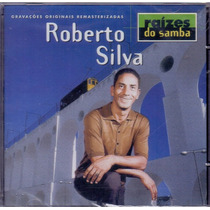 Cd Roberto Silva - Raízes Do Samba - Novo***