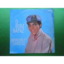 Lp Wanderley Cardoso- O Bom Rapaz