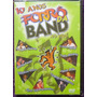 Dvd Forró Da Band 10 Anos Ao Vivo