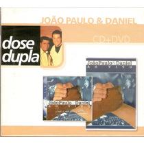 Cd + Dvd João Paulo & Daniel - Dose Dupla - Novo***