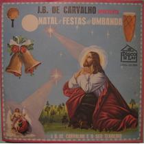 J.b.de Carvalho - Apresenta Natal & Festas De Umbanda - 1969