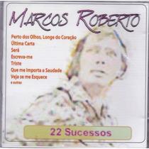 Cd Marcos Roberto - 22 Sucessos - Novo***