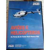 Dvd Aviões E Helicópteros ¿ As Feras Do Ar Como Você Nunca V