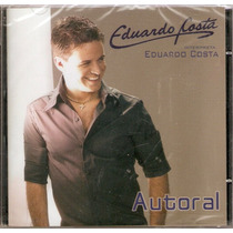 Cd Eduardo Costa - Autoral Interpreta - Novo***