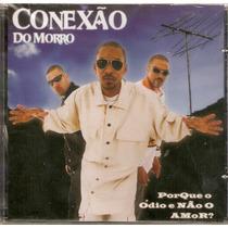 Cd Conexão Do Morro - Porque O Ódio E Não O Amor - Novo***